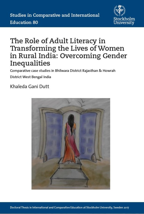 The Role of Adult Literacy in Transforming the Lives of Women in Rural India: Overcoming Gender Inequalities: Comparative case studies in Bhilwara District Rajasthan & Howrah District West Bengal India.
